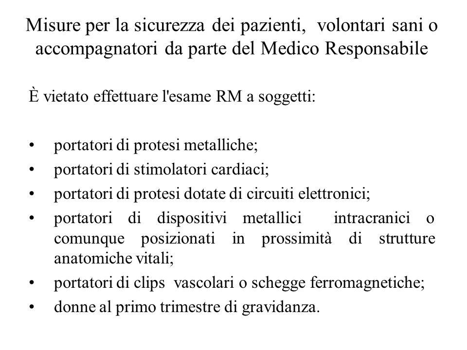 Misure per la sicurezza dei pazienti, volontari sani o accompagnatori da parte del Medico Responsabile È vietato effettuare l'esame RM a soggetti: por