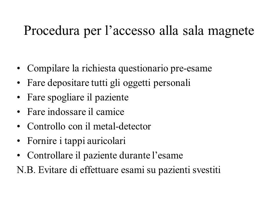 Procedura per laccesso alla sala magnete Compilare la richiesta questionario pre-esame Fare depositare tutti gli oggetti personali Fare spogliare il p