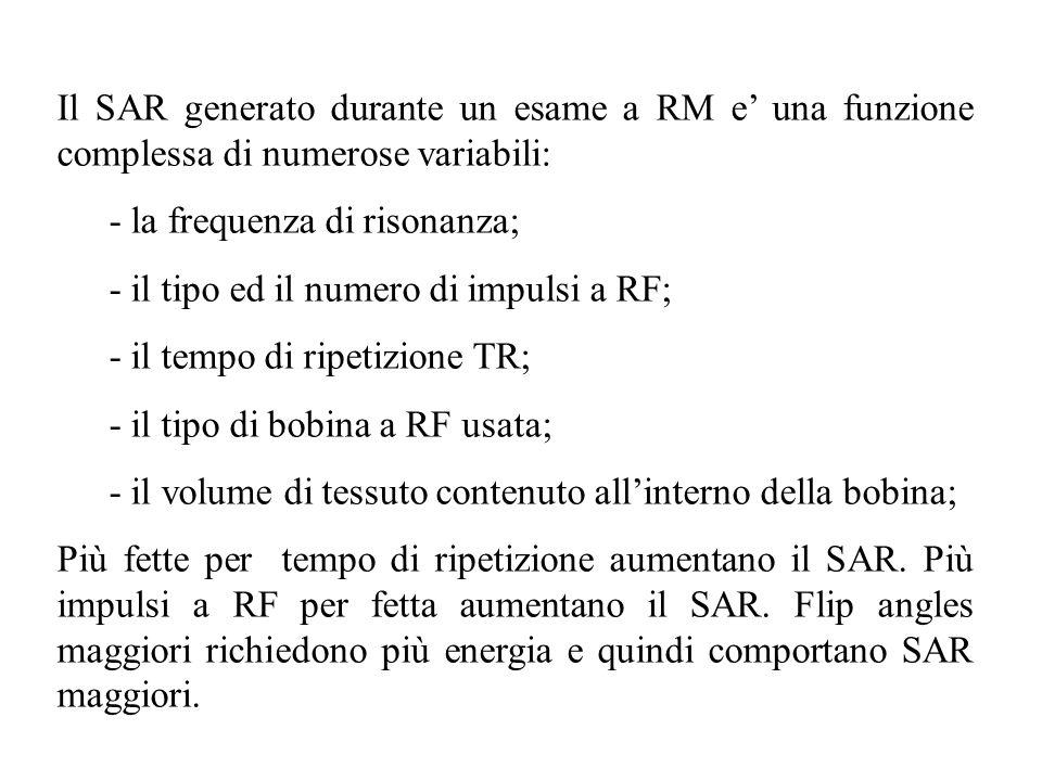 Il SAR generato durante un esame a RM e una funzione complessa di numerose variabili: - la frequenza di risonanza; - il tipo ed il numero di impulsi a