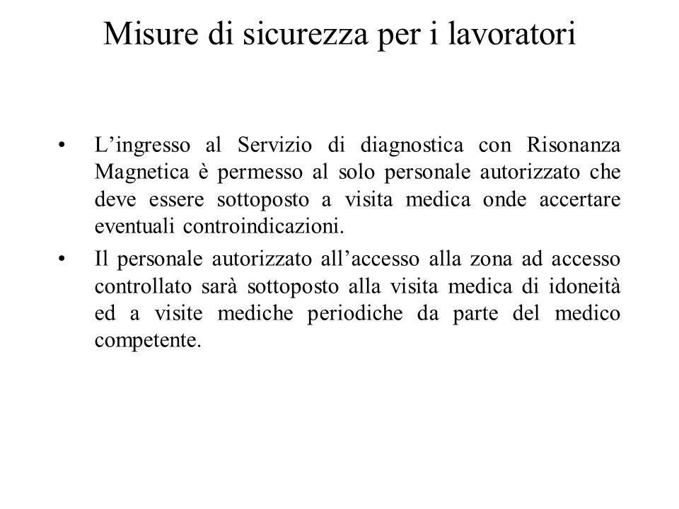 Misure di sicurezza per i lavoratori Lingresso al Servizio di diagnostica con Risonanza Magnetica è permesso al solo personale autorizzato che deve es