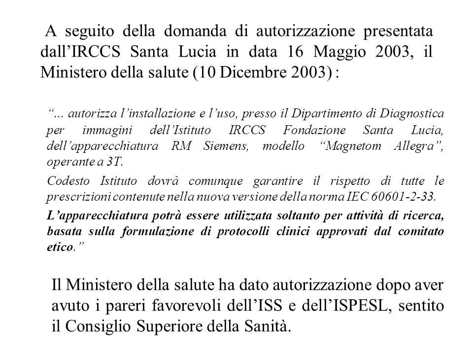 A seguito della domanda di autorizzazione presentata dallIRCCS Santa Lucia in data 16 Maggio 2003, il Ministero della salute (10 Dicembre 2003) :... a