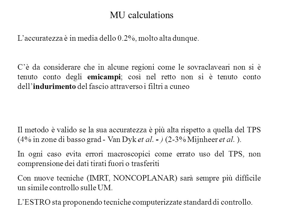 MU calculations Laccuratezza è in media dello 0.2%, molto alta dunque.