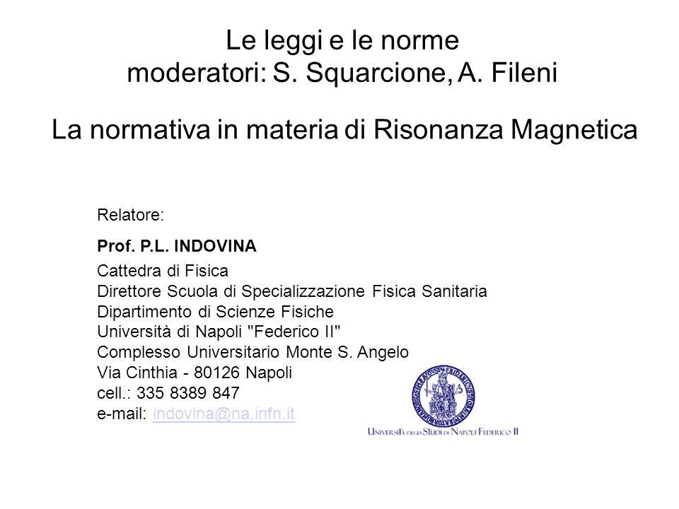 La normativa in materia di Risonanza Magnetica Relatore: Prof. P.L. INDOVINA Cattedra di Fisica Direttore Scuola di Specializzazione Fisica Sanitaria