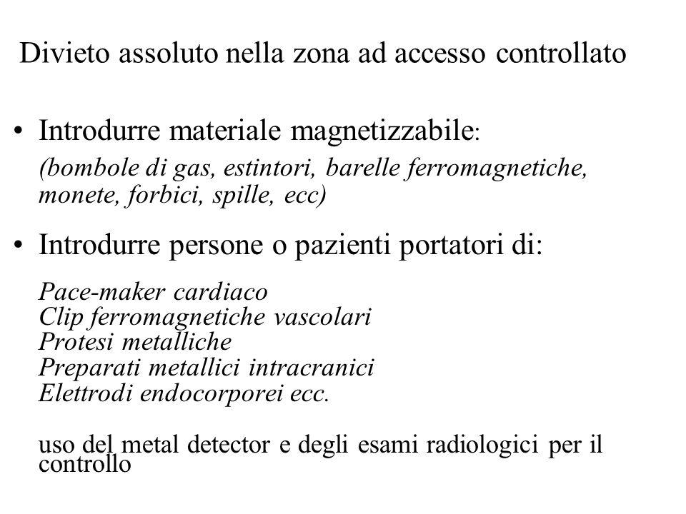 Divieto assoluto nella zona ad accesso controllato Introdurre materiale magnetizzabile : (bombole di gas, estintori, barelle ferromagnetiche, monete,