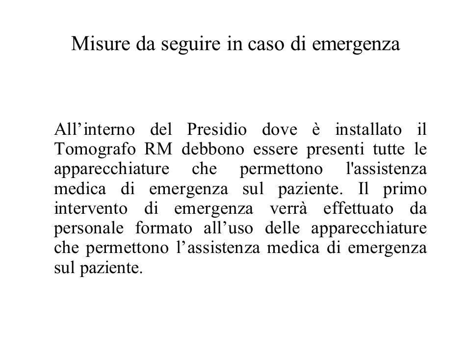 Misure da seguire in caso di emergenza Allinterno del Presidio dove è installato il Tomografo RM debbono essere presenti tutte le apparecchiature che