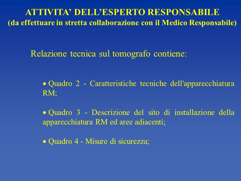 ATTIVITA DELLESPERTO RESPONSABILE (da effettuare in stretta collaborazione con il Medico Responsabile) Relazione tecnica sul tomografo contiene: Quadr
