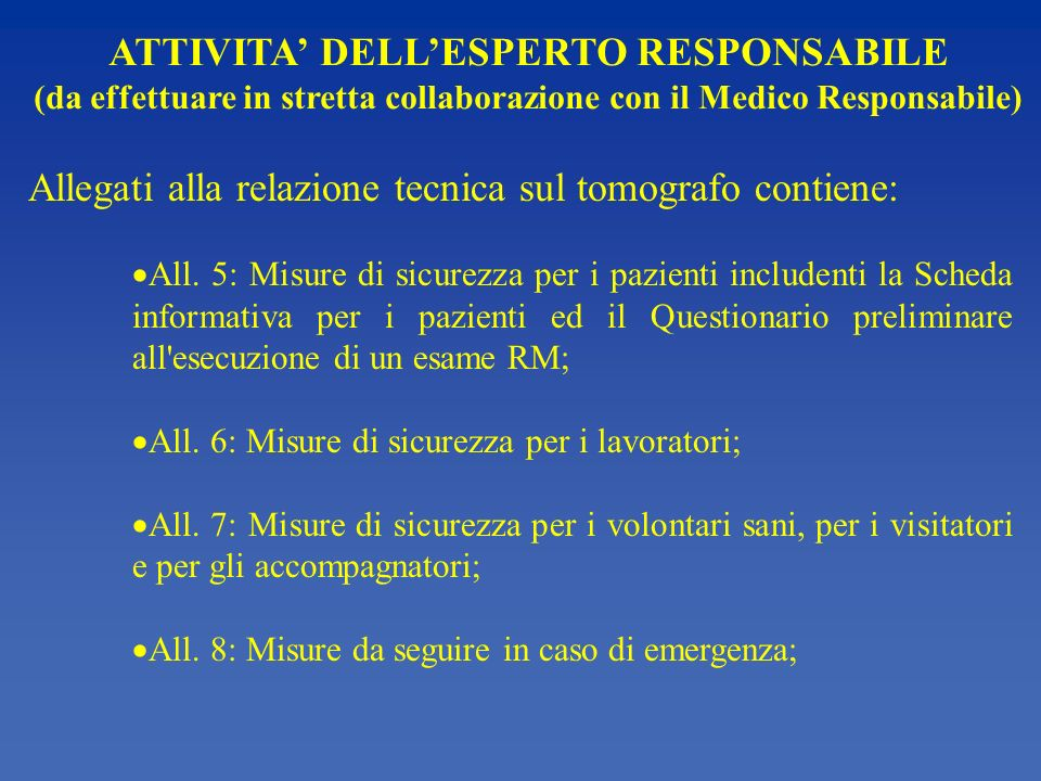 ATTIVITA DELLESPERTO RESPONSABILE (da effettuare in stretta collaborazione con il Medico Responsabile) Allegati alla relazione tecnica sul tomografo contiene: All.