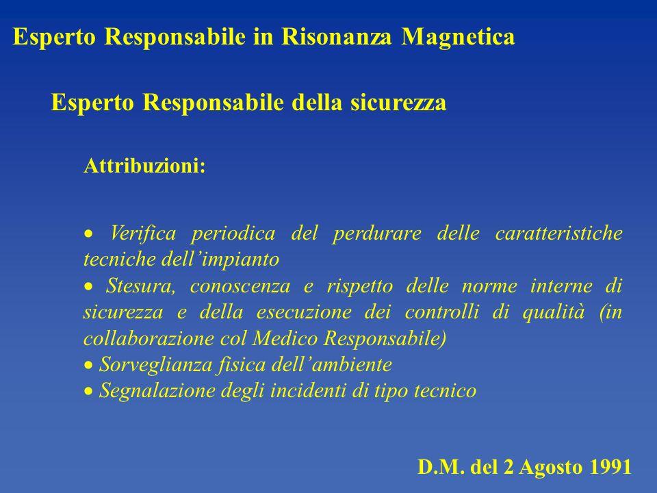 D.M. del 2 Agosto 1991 Esperto Responsabile in Risonanza Magnetica Esperto Responsabile della sicurezza Attribuzioni: Verifica periodica del perdurare