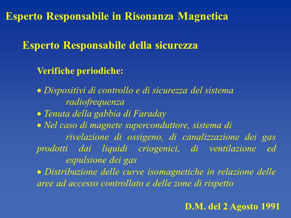 D.M. del 2 Agosto 1991 Esperto Responsabile in Risonanza Magnetica Esperto Responsabile della sicurezza Verifiche periodiche: Dispositivi di controllo