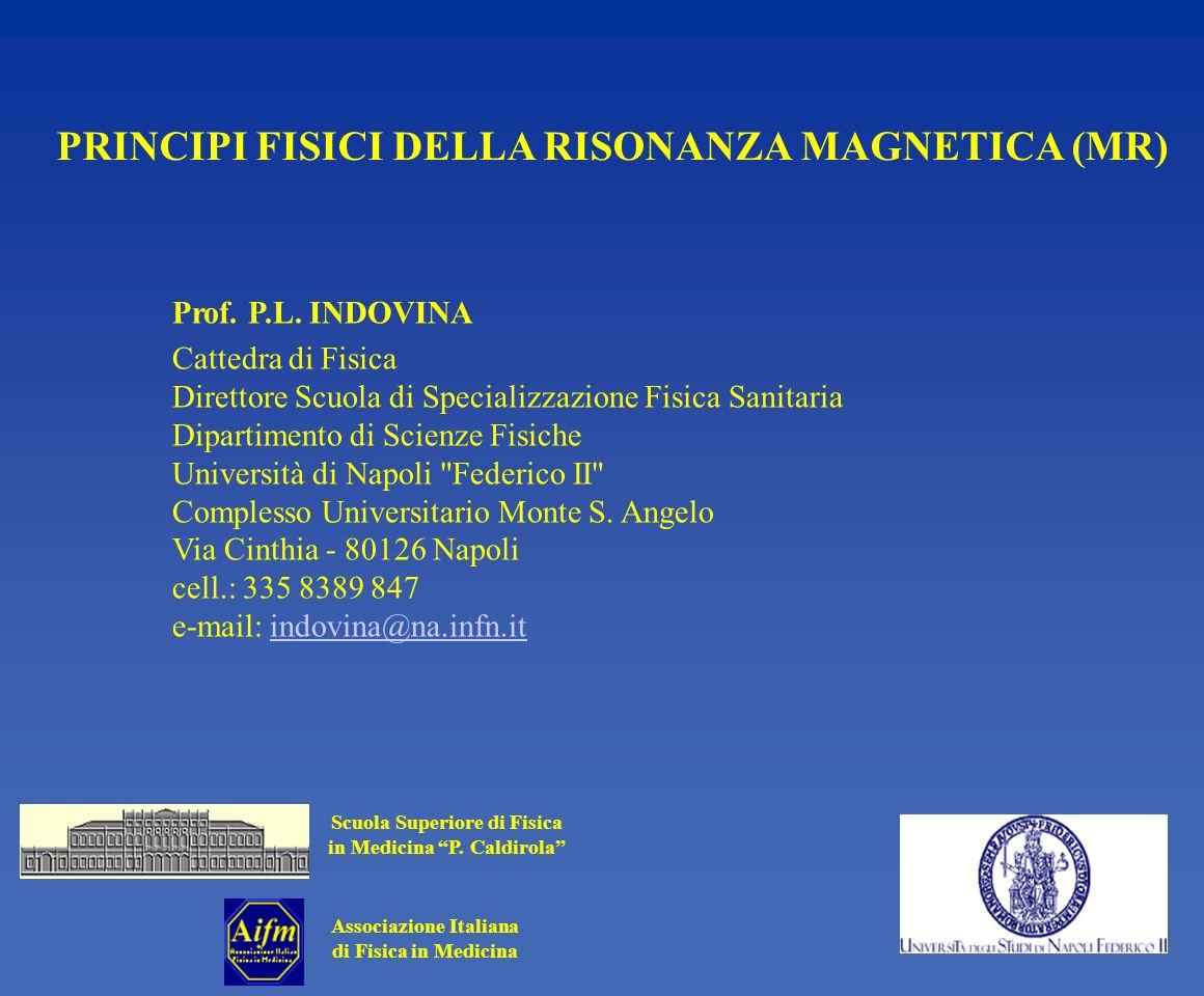 Associazione Italiana di Fisica in Medicina Scuola Superiore di Fisica in Medicina P. Caldirola PRINCIPI FISICI DELLA RISONANZA MAGNETICA (MR) Prof. P
