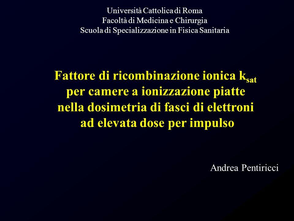 Fattore di ricombinazione ionica k sat per camere a ionizzazione piatte nella dosimetria di fasci di elettroni ad elevata dose per impulso Università