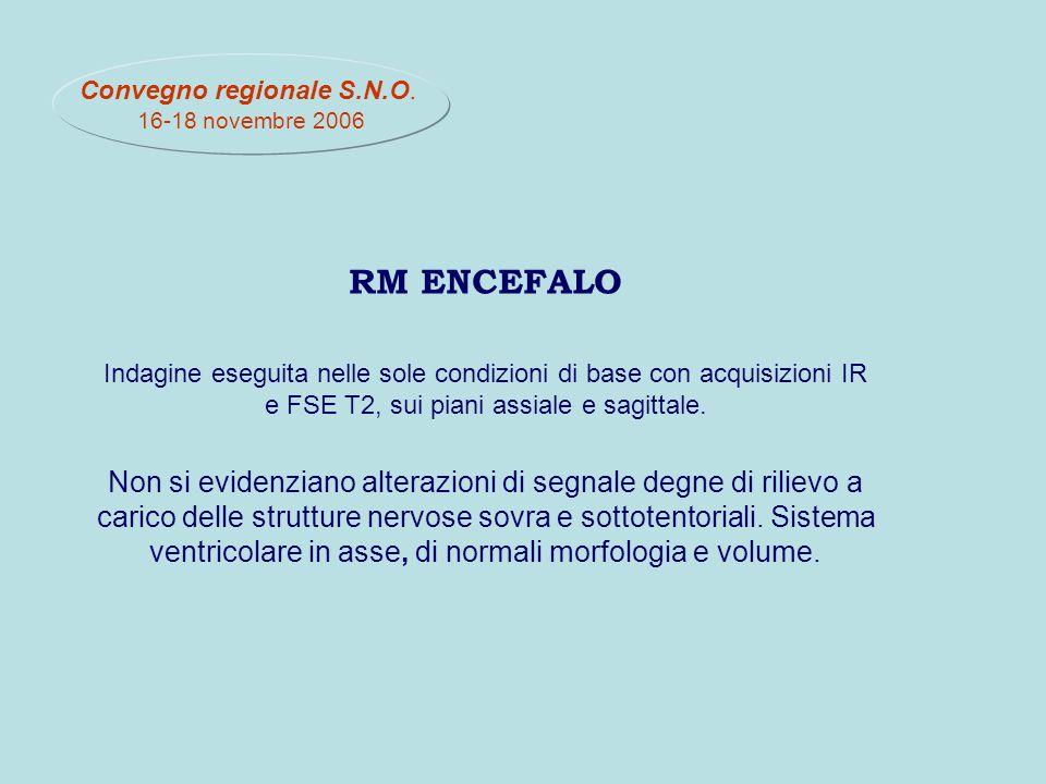 RM ENCEFALO Indagine eseguita nelle sole condizioni di base con acquisizioni IR e FSE T2, sui piani assiale e sagittale.
