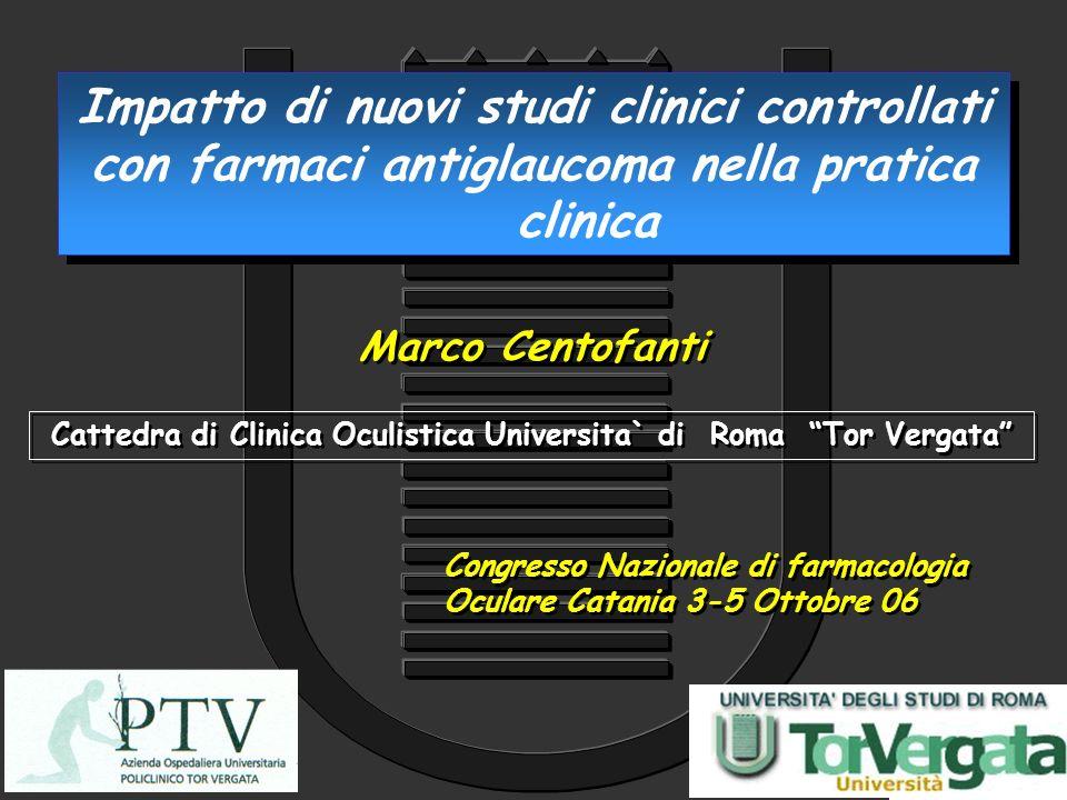 Impatto di nuovi studi clinici controllati con farmaci antiglaucoma nella pratica clinica Marco Centofanti Cattedra di Clinica Oculistica Universita`