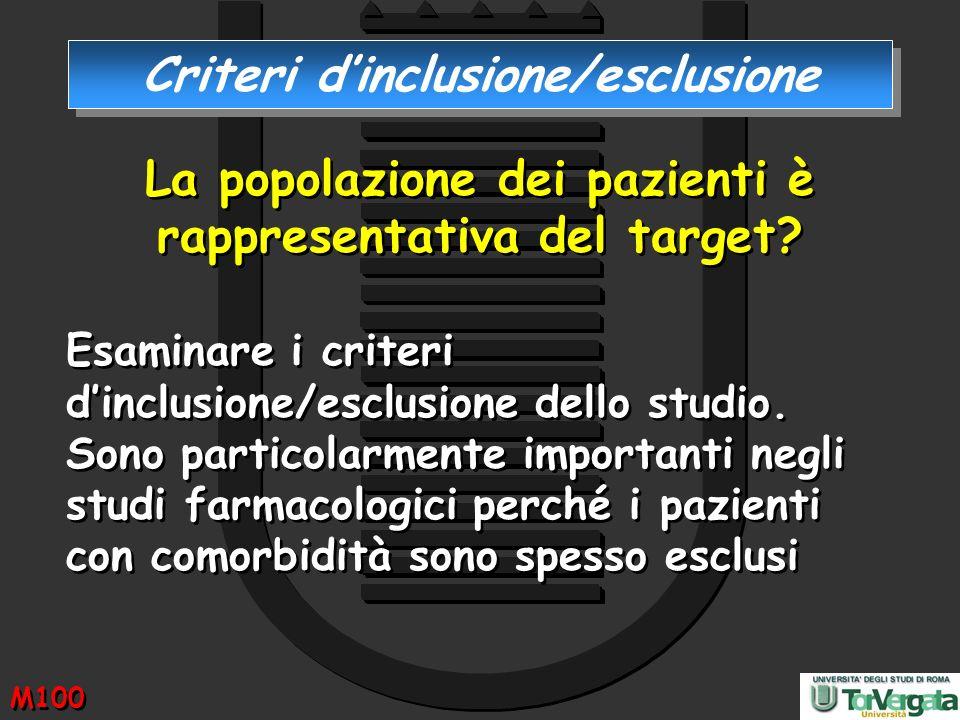 La popolazione dei pazienti è rappresentativa del target? Esaminare i criteri dinclusione/esclusione dello studio. Sono particolarmente importanti neg