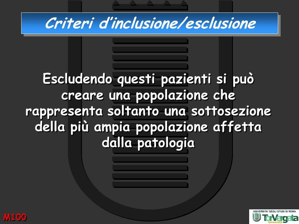 Criteri dinclusione/esclusione Escludendo questi pazienti si può creare una popolazione che rappresenta soltanto una sottosezione della più ampia popo