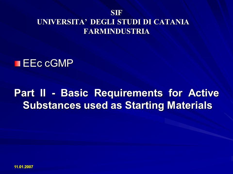 11.01.2007 SIF UNIVERSITA DEGLI STUDI DI CATANIA FARMINDUSTRIA EEc cGMP Part II - Basic Requirements for Active Substances used as Starting Materials