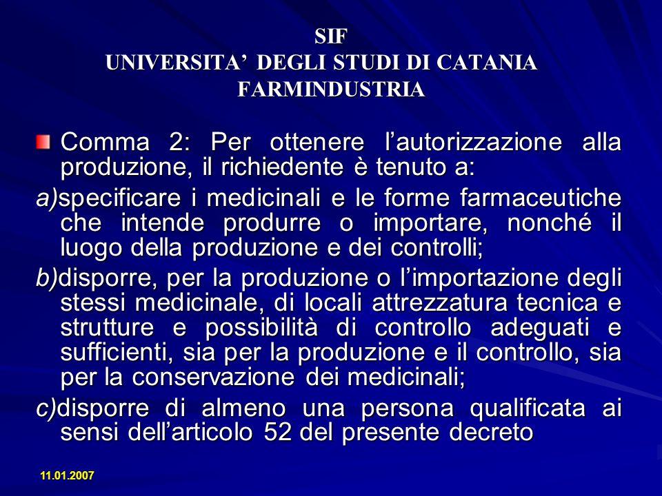 11.01.2007 SIF UNIVERSITA DEGLI STUDI DI CATANIA FARMINDUSTRIA Art.52 Personale qualificato di cui deve dotarsi il titolare dellautorizzazione alla produzione 9.