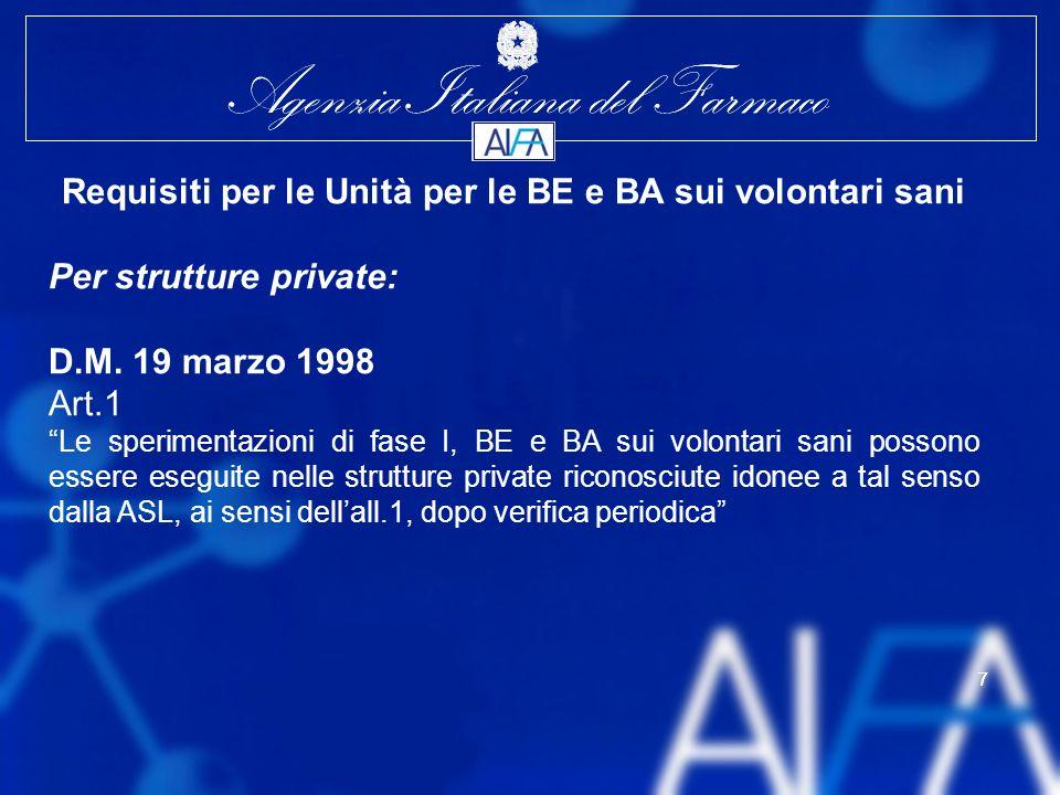 Agenzia Italiana del Farmaco 7 7 Requisiti per le Unità per le BE e BA sui volontari sani Per strutture private: D.M.