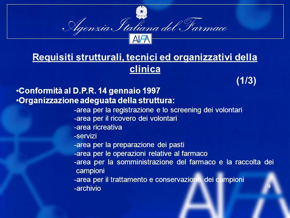 Agenzia Italiana del Farmaco 9 9 Requisiti strutturali, tecnici ed organizzativi della clinica (1/3) Conformità al D.P.R.