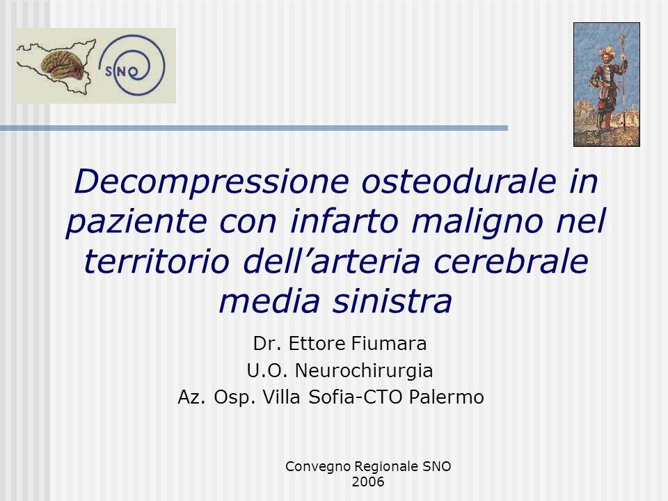 Convegno Regionale SNO 2006 Decompressione osteodurale in paziente con infarto maligno nel territorio dellarteria cerebrale media sinistra Dr. Ettore
