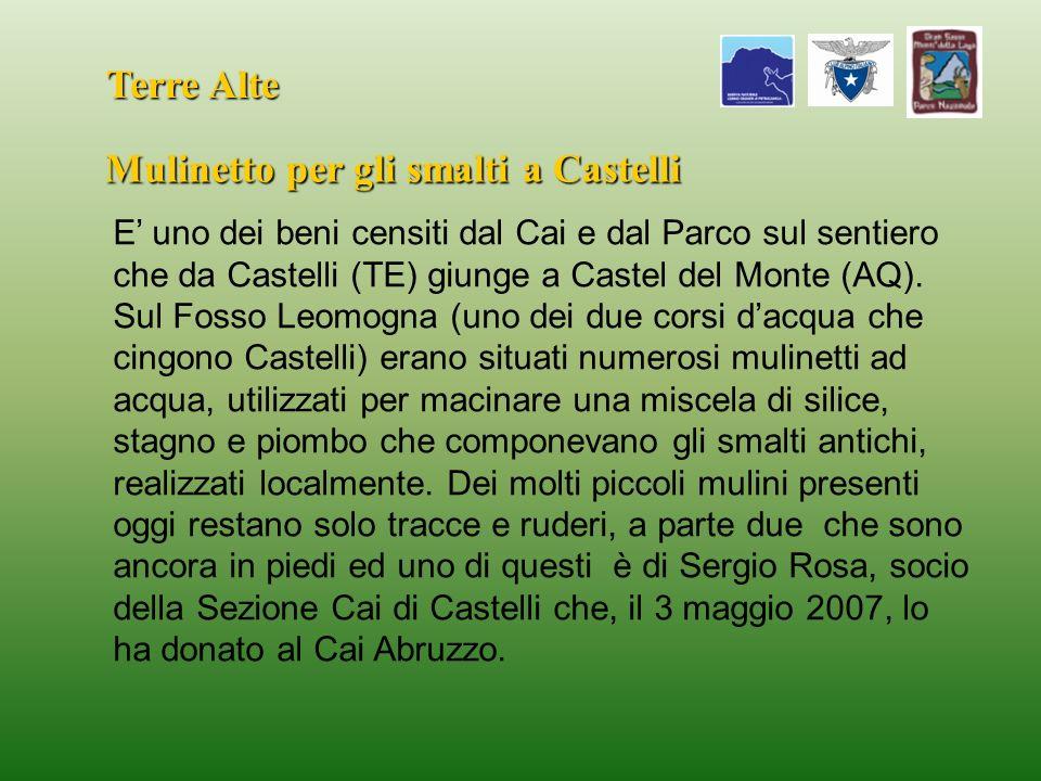 Terre Alte Mulinetto per gli smalti a Castelli E uno dei beni censiti dal Cai e dal Parco sul sentiero che da Castelli (TE) giunge a Castel del Monte