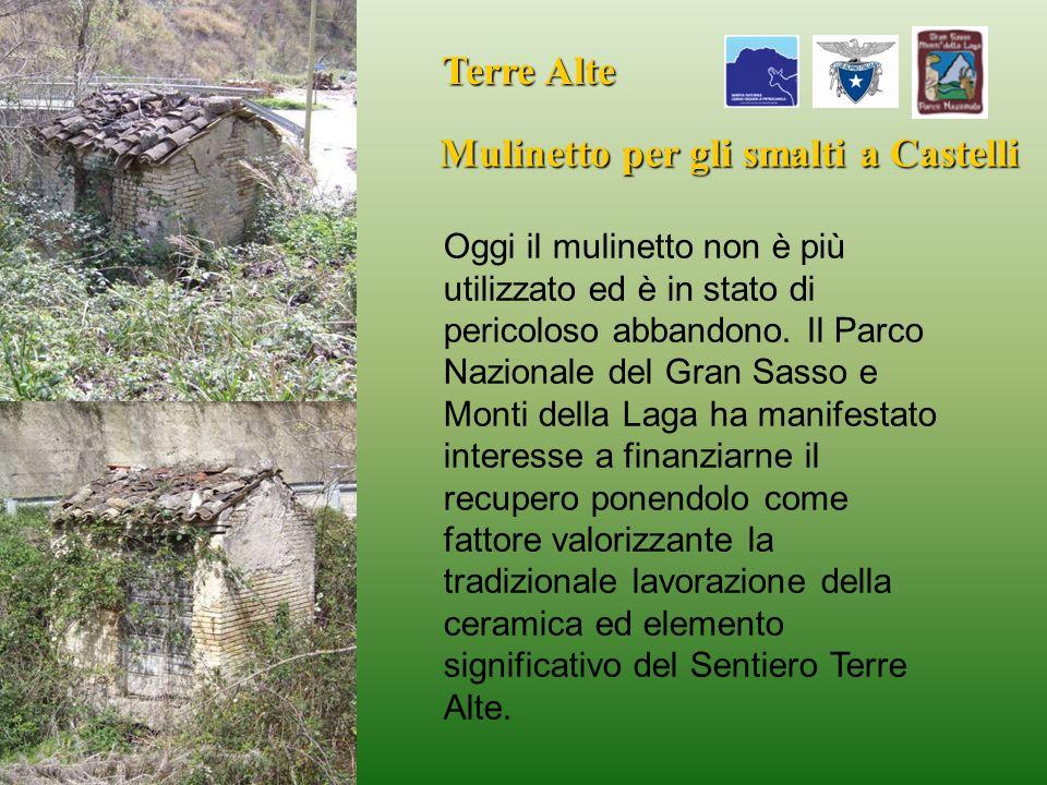 Terre Alte Mulinetto per gli smalti a Castelli Oggi il mulinetto non è più utilizzato ed è in stato di pericoloso abbandono. Il Parco Nazionale del Gr