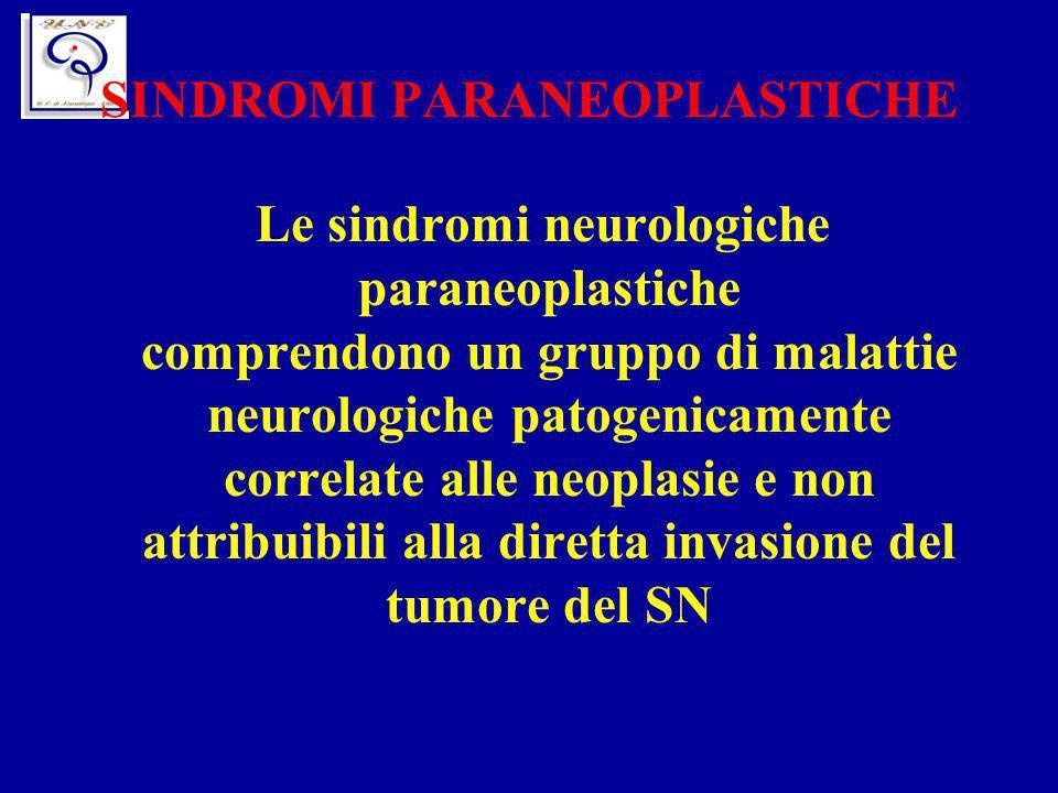 SINDROMI PARANEOPLASTICHE Le sindromi neurologiche paraneoplastiche comprendono un gruppo di malattie neurologiche patogenicamente correlate alle neop