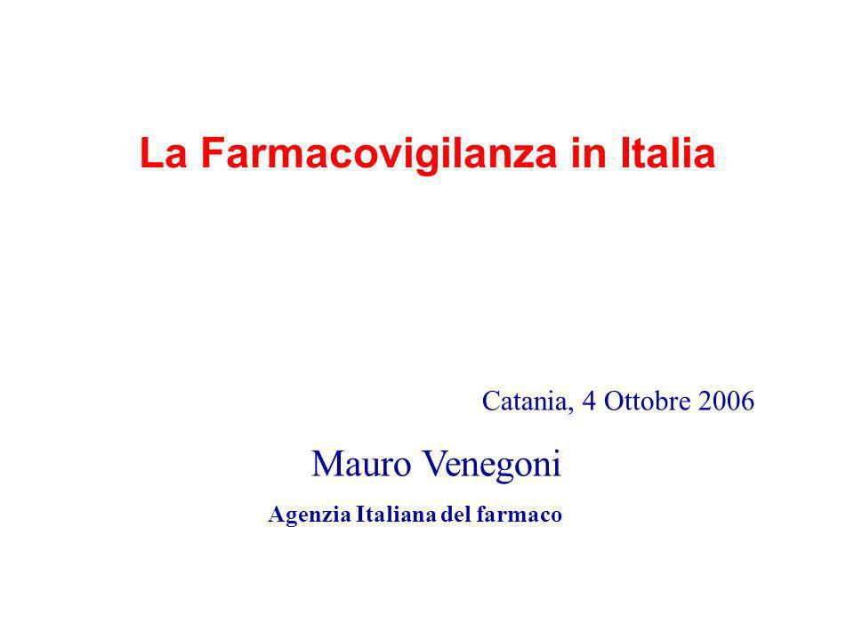 Catania, 4 Ottobre 2006 Mauro Venegoni Agenzia Italiana del farmaco La Farmacovigilanza in Italia