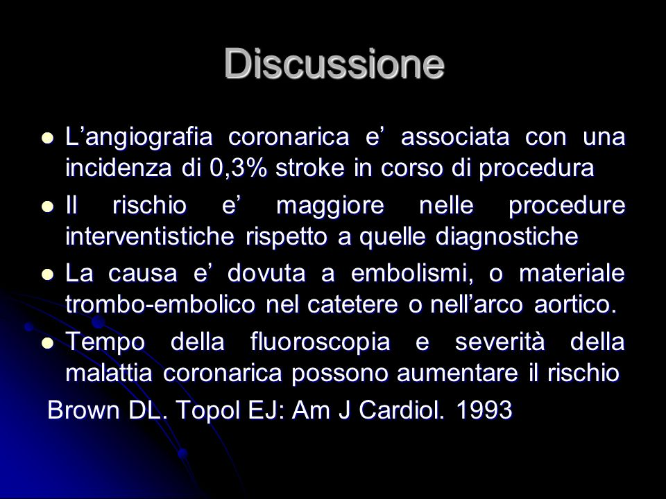 Discussione Langiografia coronarica e associata con una incidenza di 0,3% stroke in corso di procedura Langiografia coronarica e associata con una inc