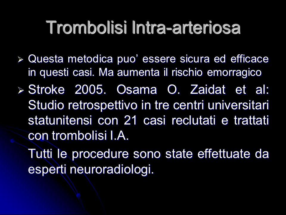 Trombolisi Intra-arteriosa Questa metodica puo essere sicura ed efficace in questi casi. Ma aumenta il rischio emorragico Questa metodica puo essere s