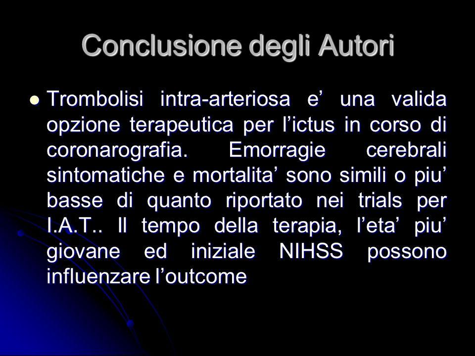 Conclusione degli Autori Trombolisi intra-arteriosa e una valida opzione terapeutica per lictus in corso di coronarografia. Emorragie cerebrali sintom
