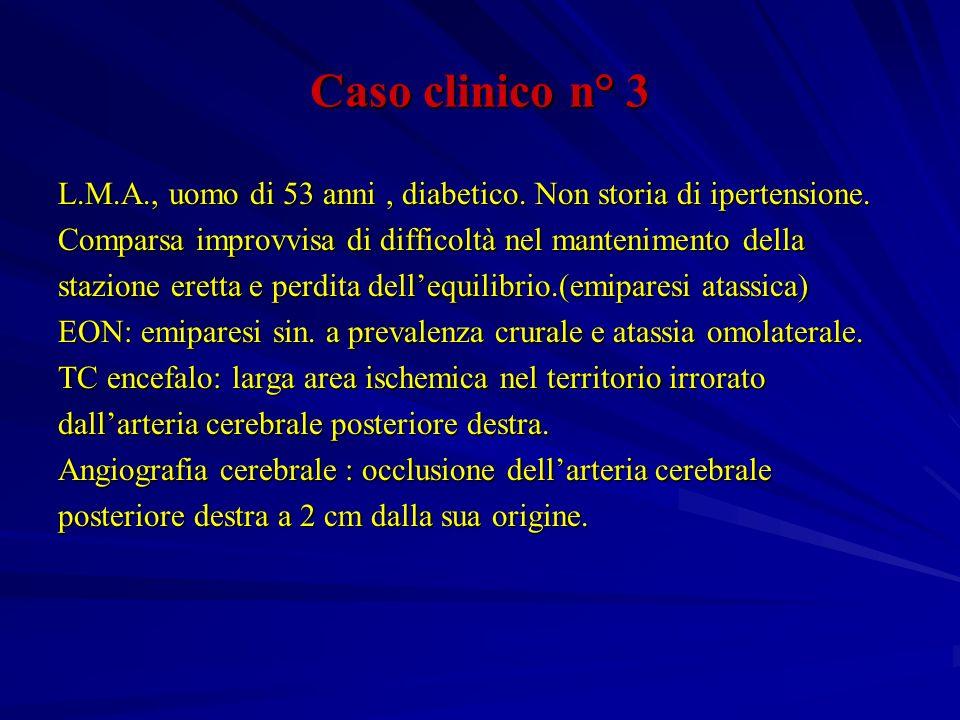 Caso clinico n° 3 L.M.A., uomo di 53 anni, diabetico. Non storia di ipertensione. Comparsa improvvisa di difficoltà nel mantenimento della stazione er