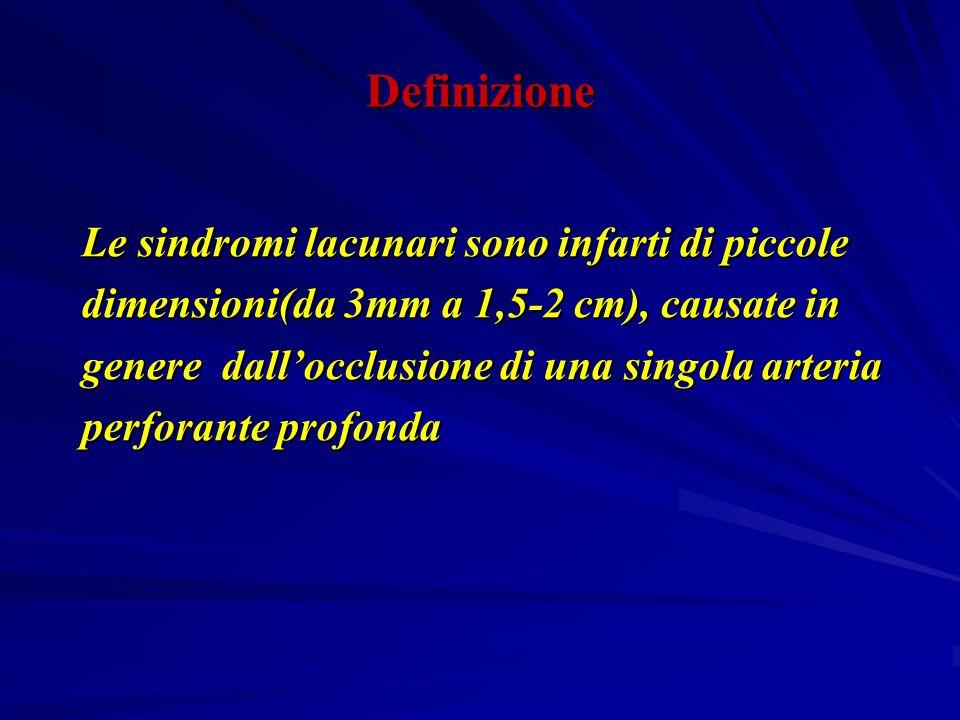 Definizione Le sindromi lacunari sono infarti di piccole dimensioni(da 3mm a 1,5-2 cm), causate in genere dallocclusione di una singola arteria perfor