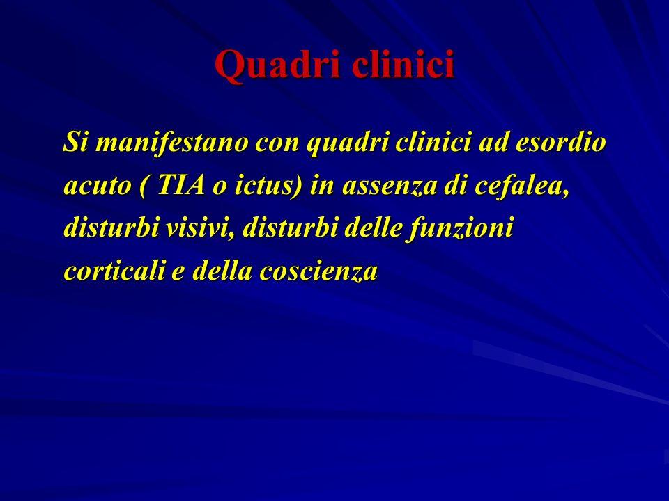 Quadri clinici Si manifestano con quadri clinici ad esordio Si manifestano con quadri clinici ad esordio acuto ( TIA o ictus) in assenza di cefalea, a