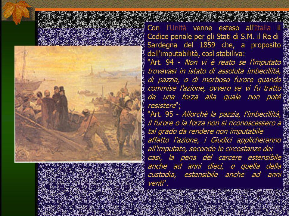 Con l'Unità venne esteso all'Italia il Codice penale per gli Stati di S.M. il Re di Sardegna del 1859 che, a proposito dell'imputabilità, così stabili
