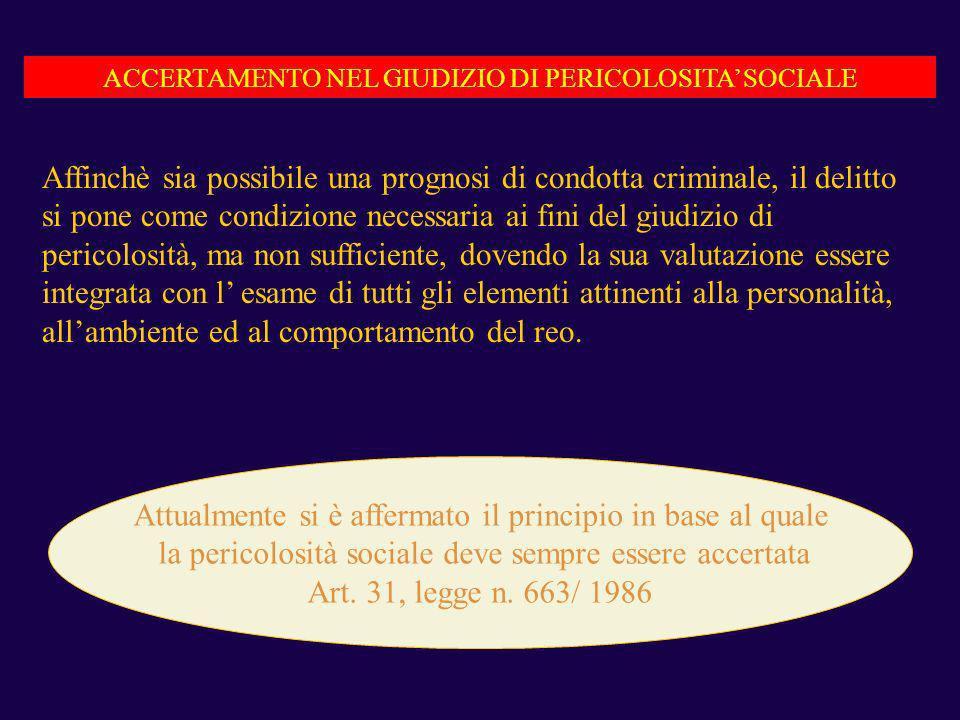 ACCERTAMENTO NEL GIUDIZIO DI PERICOLOSITA SOCIALE Affinchè sia possibile una prognosi di condotta criminale, il delitto si pone come condizione necess