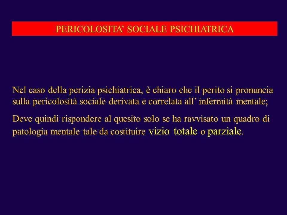 PERICOLOSITA SOCIALE PSICHIATRICA Nel caso della perizia psichiatrica, è chiaro che il perito si pronuncia sulla pericolosità sociale derivata e corre