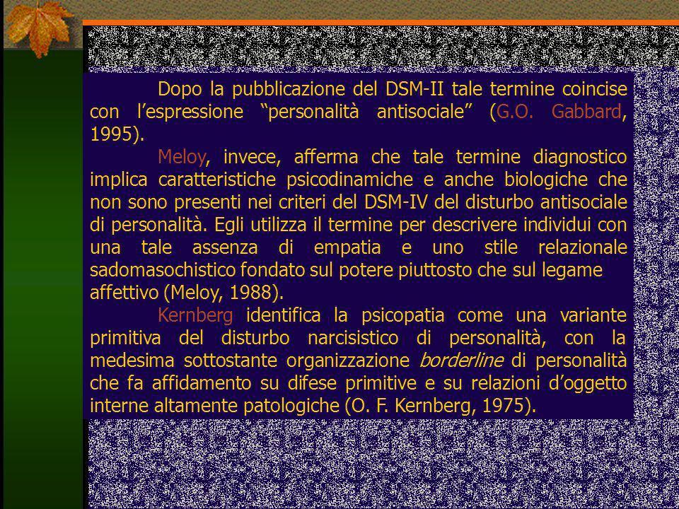Dopo la pubblicazione del DSM-II tale termine coincise con lespressione personalità antisociale (G.O. Gabbard, 1995). Meloy, invece, afferma che tale