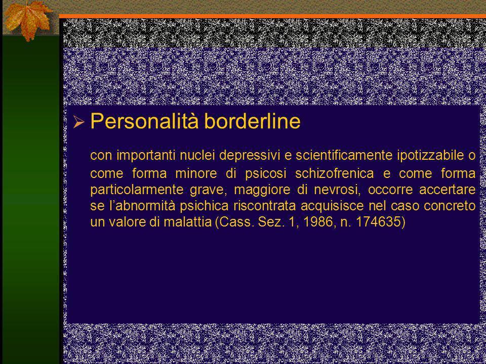 Personalità borderline con importanti nuclei depressivi e scientificamente ipotizzabile o come forma minore di psicosi schizofrenica e come forma part