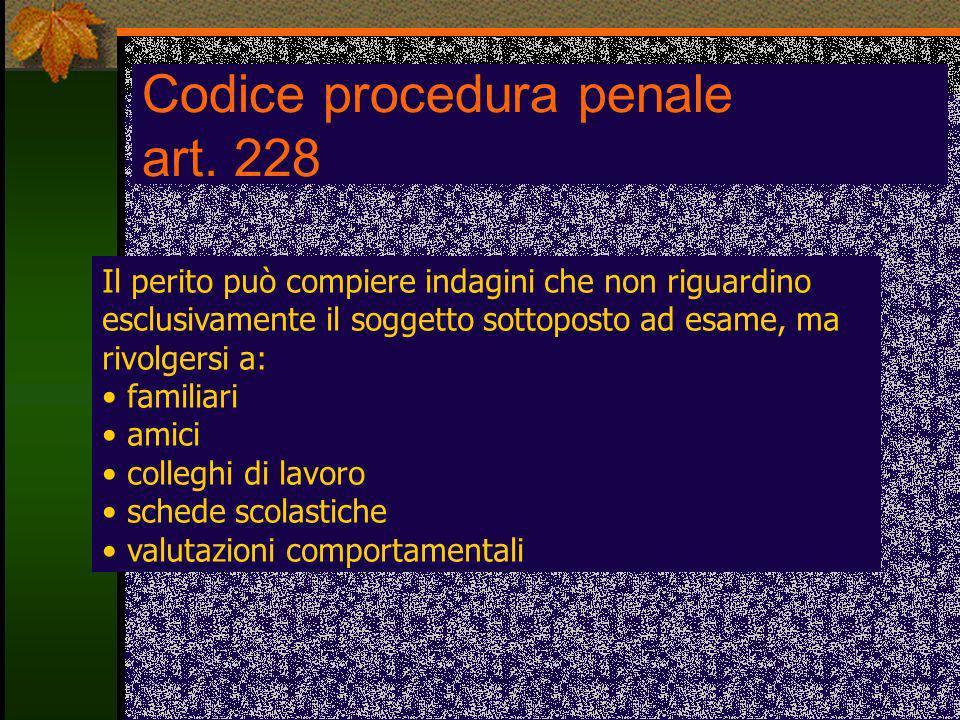 Codice procedura penale art. 228 Il perito può compiere indagini che non riguardino esclusivamente il soggetto sottoposto ad esame, ma rivolgersi a: f