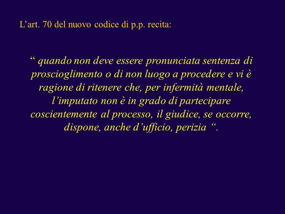 Lart. 70 del nuovo codice di p.p. recita: quando non deve essere pronunciata sentenza di proscioglimento o di non luogo a procedere e vi è ragione di
