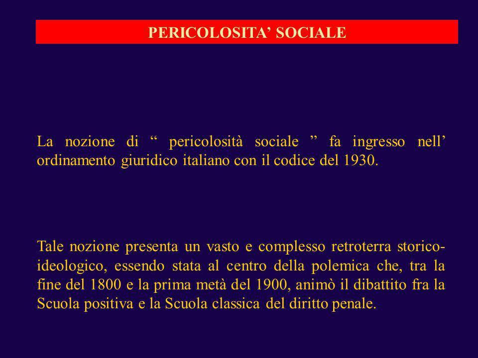 La nozione di pericolosità sociale fa ingresso nell ordinamento giuridico italiano con il codice del 1930. Tale nozione presenta un vasto e complesso