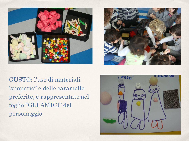 GUSTO: luso di materiali simpatici e delle caramelle preferite, è rappresentato nel foglio GLI AMICI del personaggio