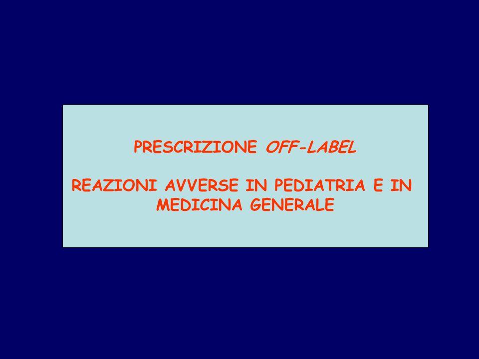 PRESCRIZIONE OFF-LABEL REAZIONI AVVERSE IN PEDIATRIA E IN MEDICINA GENERALE