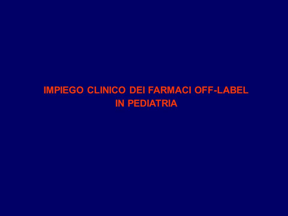IMPIEGO CLINICO DEI FARMACI OFF-LABEL IN PEDIATRIA