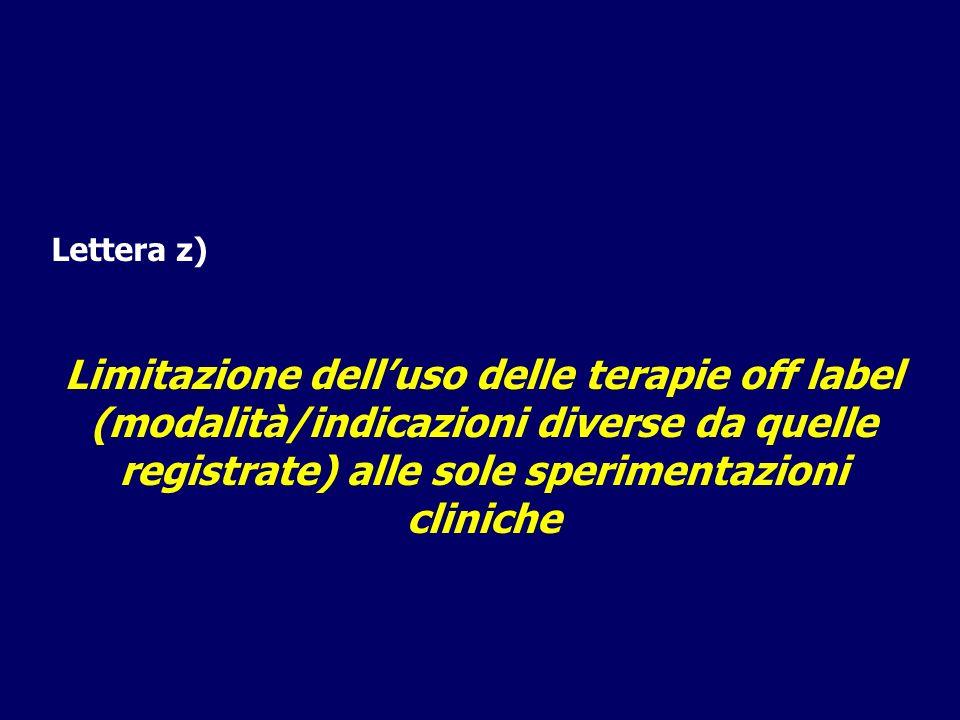 Lettera z) Limitazione delluso delle terapie off label (modalità/indicazioni diverse da quelle registrate) alle sole sperimentazioni cliniche