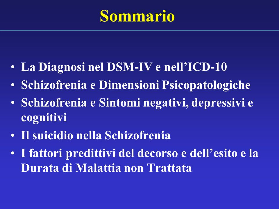 Sommario La Diagnosi nel DSM-IV e nellICD-10 Schizofrenia e Dimensioni Psicopatologiche Schizofrenia e Sintomi negativi, depressivi e cognitivi Il sui
