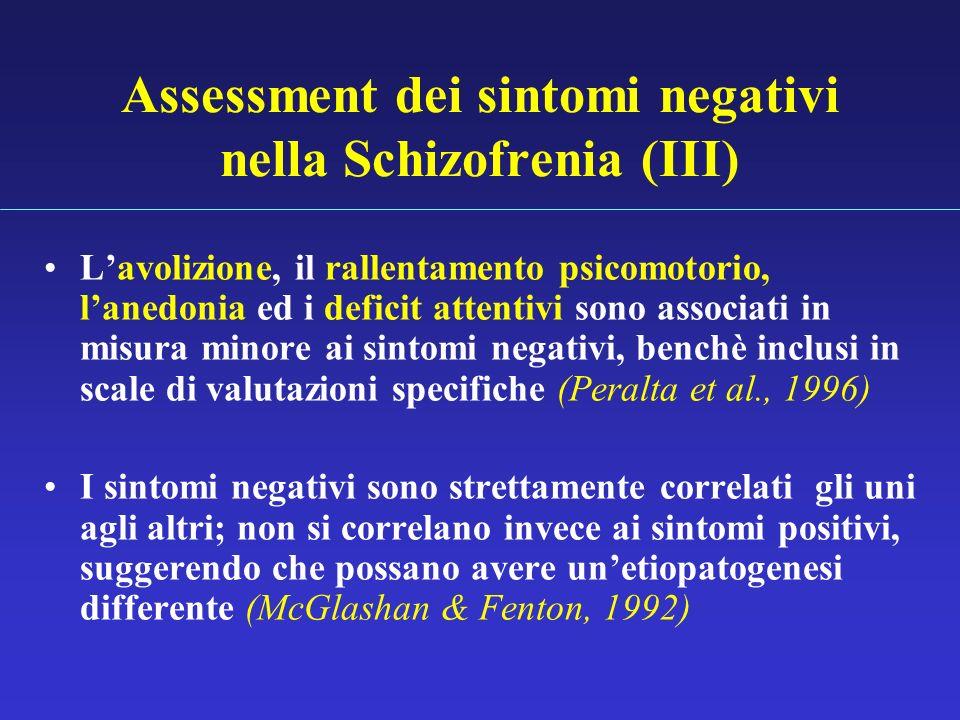 Assessment dei sintomi negativi nella Schizofrenia (III) Lavolizione, il rallentamento psicomotorio, lanedonia ed i deficit attentivi sono associati i