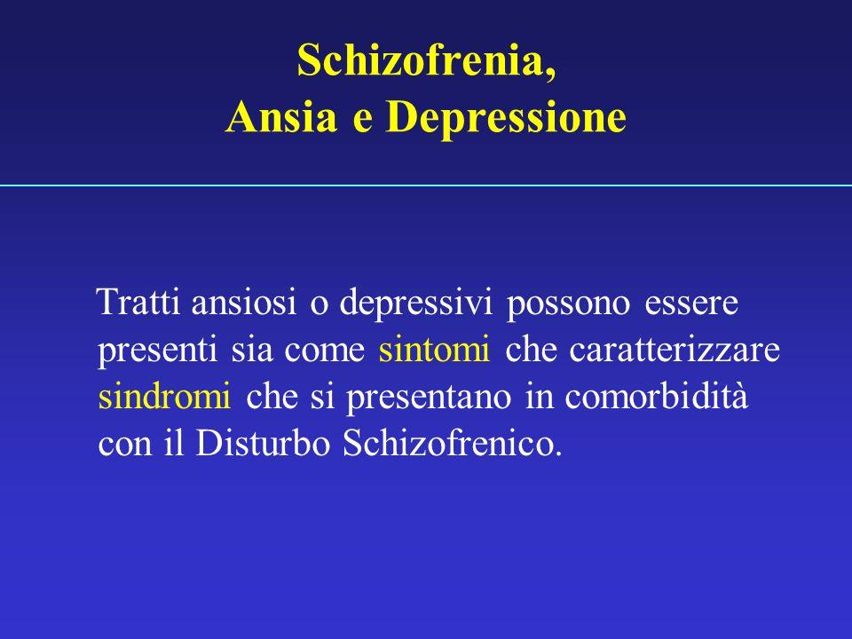 Tratti ansiosi o depressivi possono essere presenti sia come sintomi che caratterizzare sindromi che si presentano in comorbidità con il Disturbo Schi