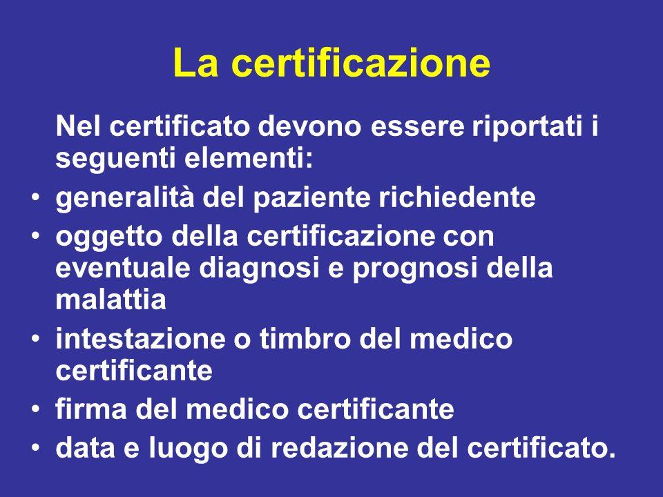 La certificazione Nel certificato devono essere riportati i seguenti elementi: generalità del paziente richiedente oggetto della certificazione con ev